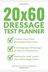 20x60 Dressage Test Planner: Create Your Own Dressage Exercises, Choreograph Dressage to Music Floorplans, and Learn Your Dressage Tests Paperback