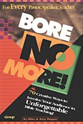 Bore No More! 70 Creative Ways to Involve Your Audience in Unforgettable Bible Teaching!