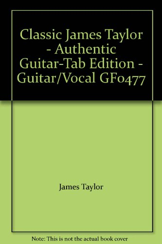 Classic James Taylor - Authentic Guitar-Tab Edition - Guitar/Vocal GF0477
