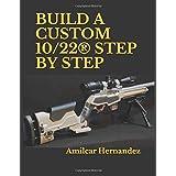 BUILD A CUSTOM 10/22® STEP BY STEP