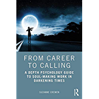 From Career to Calling: A Depth Psychology Guide to Soul-Making Work in Darkening Times (English Edition)