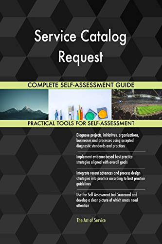 Service Catalog Request All-Inclusive Self-Assessment - More than 690 Success Criteria, Instant Visual Insights, Comprehensive Spreadsheet Dashboard, Auto-Prioritized for Quick Results -