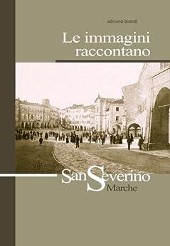 Le Immagini Raccontano San Severino Marche (Italian Edition) Kindle