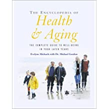 Encyclopedia of Health and Aging: The Complete Guide To Well-Being In Your Later Years