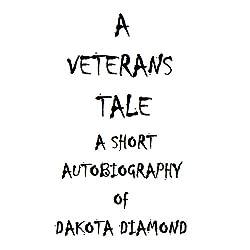 A Veteran's Tale: A Short Autobiography of Dakota Diamond