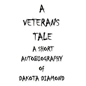 A Veteran's Tale: A Short Autobiography of Dakota Diamond Audiobook