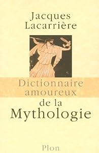 Dictionnaire amoureux de la mythologie par Jacques Lacarrière