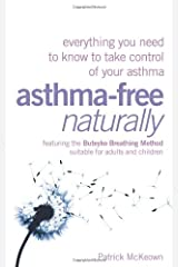 Asthma-Free Naturally: Everything You Need to Know to Take Control of Your Asthma - Featuring the Buteyko Breathing Method Suitable for Adults and Children Paperback