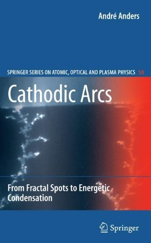 - Cathodic Arcs: From Fractal Spots to Energetic Condensation (Springer Series on Atomic, Optical, and Plasma Physics) by Andr? Anders (2008-09-23)