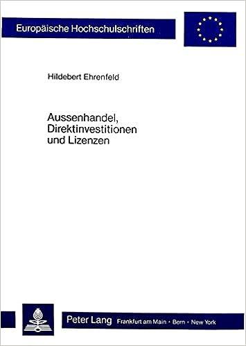 Aussenhandel, Direktinvestitionen Und Lizenzen: Eine Theoretische Analyse Auf Unternehmensebene (Europaeische Hochschulschriften / European University Studie)