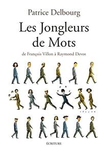 Les Jongleurs de Mots : De François Villon à Raymond Devos par Delbourg