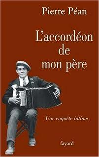 L'accordéon de mon père : une enquête intime, Péan, Pierre
