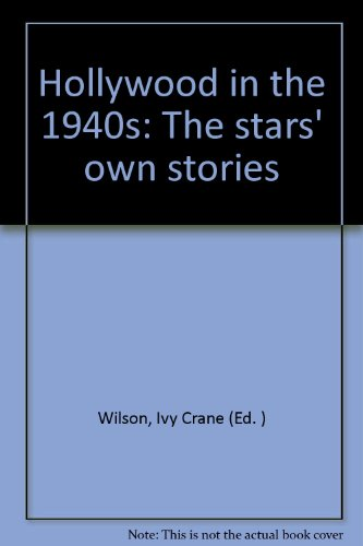 Hollywood in the Nineteen Forties: The Stars Own Story