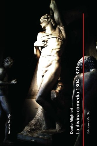 La divina comedia 1304-1321 (Coleccion Narrativa Mr. Clip) (Volume 1)  [Aligihieri, Dante] (Tapa Blanda)