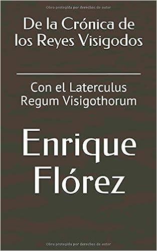 De la Crónica de los Reyes Visigodos: Con el Laterculus Regum Visigothorum: Amazon.es: Enrique Flórez, Juan Fco. de Masdéu: Libros