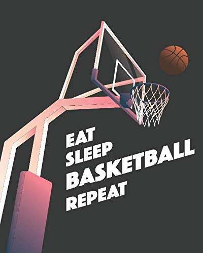 Eat Sleep Basketball Repeat: - Lined Notebook, Diary, Log & Journal - Gift for Basketball Player, Coach, Kids, Teens and Who Love Basketball Sport (8