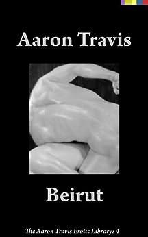 Beirut (The Aaron Travis Erotic Library Book 4) (English Edition) de [Travis, Aaron]
