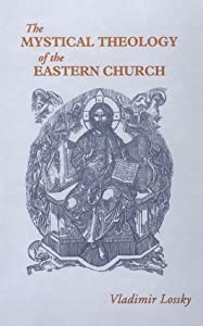 By Vladimir Lossky - The Mystical Theology of the Eastern Church (5/28/02)