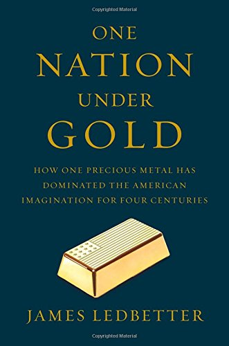 One Nation Under Gold: How One Precious Metal Has Dominated the American Imagination for Four Centuries cover