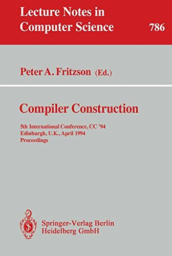 Compiler Construction: 5th International Conference, CC '94, Edinburgh, U.K., April 7 - 9, 1994. Proceedings (Lecture Notes in Computer Science) by Peter A Fritzson