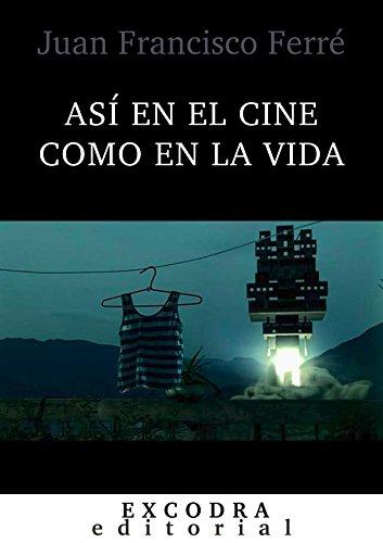 Descargar Libro Así En El Cine Como En La Vida: Escritos Cinematográficos, 2005-2015. Juan Francisco Ferré