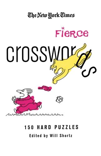 The New York Times Fascinatingly Fierce Crosswords: 150 Hard Puzzles (New York Times Crossword Puzzles) (The Hardest Crossword Puzzle In The World)