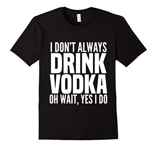 Mens I Don't Always Drink Vodka Wait Yes I Do Drinking Funny Tee Medium (Yes Vodka)