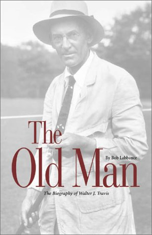 Read Online The Old Man: The Biography of Walter J. Travis PDF