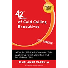 42 Rules of Cold Calling Executives (2nd Edition): A Practical Guide for Telesales, Telemarketing, Direct Marketing and Lead Generation
