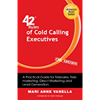 42 Rules of Cold Calling Executives (2nd Edition): A Practical Guide for Telesales, Telemarketing, Direct Marketing and…