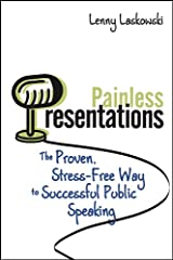 Painless Presentations: The Proven, Stress-Free Way to Successful Public Speaking Kindle Edition