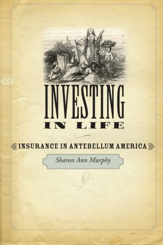 Download Investing in Life: Insurance in Antebellum America (Studies in Early American Economy and Society from the Library Company of Philadelphia) Pdf