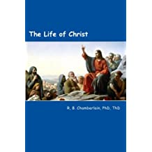 The Life of Christ (Christ - from a pragmatic viewpoint Book 1)