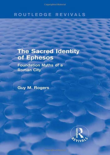 The Sacred Identity of Ephesos (Routledge Revivals): Foundation Myths of a Roman City