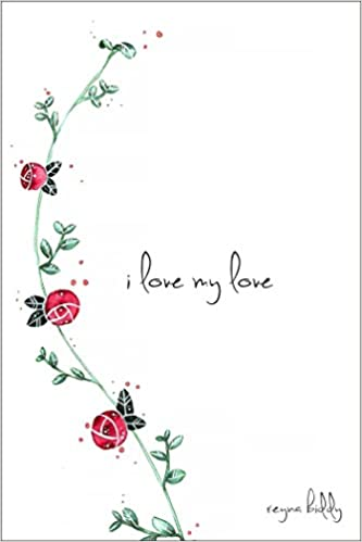 amazon com i love my love 9781449486761 reyna biddy books