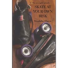 Skate At Your Own Risk: A Life On Eight Wheels