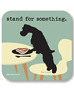 Dog is Good Stand For Something Drink Coaster