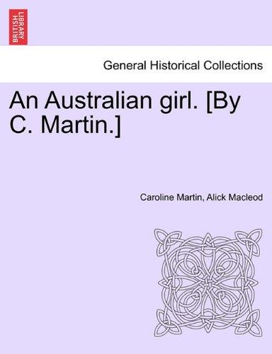 Read Online An Australian girl. [By C. Martin.] Vol. OO ebook
