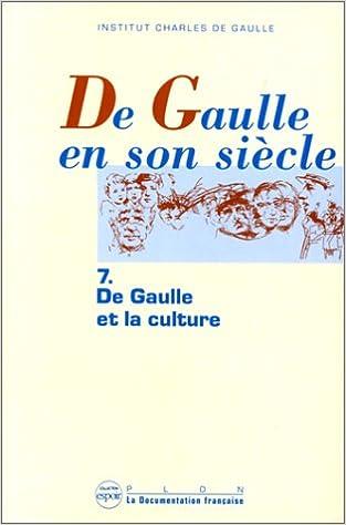 Ebooks téléchargés mac DE GAULLE EN SON SIECLE. Tome 7, De Gaulle et la culture, Actes des Journées Internationales tenues à l'UNESCO, Paris, 19-24 novembre 1990 ePub