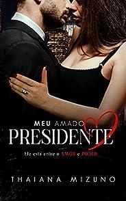Meu amado Presidente : Ele está entre o Amor e o Poder (livro único)