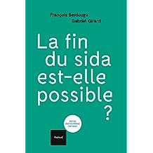 La fin du sida est-elle possible ? (French Edition)