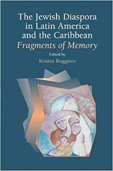 The Jewish Diaspora in Latin America and the Caribbean: Fragments of Memory (2010-07-01)