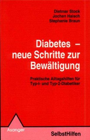 Diabetes - neue Schritte zur Bewältigung. Praktische Alltagshilfen für Typ-I- und Typ-II-Diabetiker