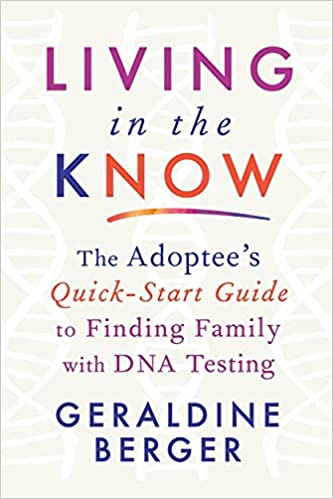 Living in the Know: The Adoptee's Quick-Start Guide to Finding Family with DNA Testing