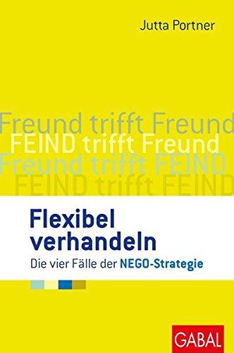 Flexibel verhandeln: Die vier Fälle der NEGO-Strategie (Dein Business) Gebundenes Buch – 21. März 2017 Jutta Portner GABAL 3869367555 Wirtschaft / Management