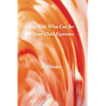 Being With What Can Be: My Inner Child Expresses