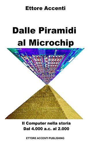 - Dalle Piramidi al Microchip: Il Computer nella storia. Dal 4000 ac al 2000. Abaco, Tabulatori, Eniac, IBM, Microsoft, Apple , Turing, Steve Jobs, Bill ... tecnologie Vol. 13) (Italian Edition)