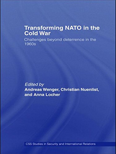 Transforming NATO in the Cold War: Challenges beyond Deterrence in the 1960s (CSS Studies in Security and International Relations)