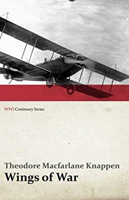 Wings of War - An Account of the Important Contribution of the United States to Aircraft Invention, Engineering, Development and Production during the World War (WWI Centenary Series)