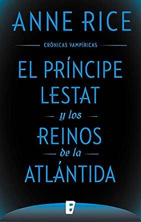 El Príncipe Lestat y los reinos de la Atlántida (Crónicas ...